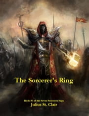 The Sorcerer's Ring - Book #1 of the Seven Sorcerers Saga ebook by Julius St. Clair
