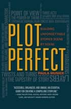 Plot Perfect - How to Build Unforgettable Stories Scene by Scene ebook by Paula Munier