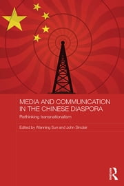 Media and Communication in the Chinese Diaspora - Rethinking Transnationalism ebook by Wanning Sun,John Sinclair