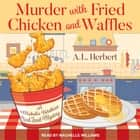 Murder with Fried Chicken and Waffles audiobook by A.L. Herbert