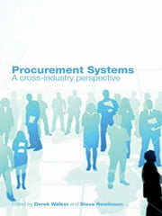 Procurement Systems - A Cross-Industry Project Management Perspective ebook by Derek Walker,Steve Rowlinson