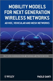 Mobility Models for Next Generation Wireless Networks - Ad Hoc, Vehicular and Mesh Networks ebook by Paolo Santi