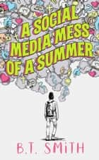 A Social Media Mess of a Summer ebook by B.T. Smith
