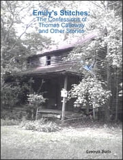 Emily's Stitches: The Confessions of Thomas Calloway and Other Stories ebook by Leverett Butts
