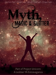 Myth, Magic and Glitter: A Lesbian YA Short Story Collection ebook by Sarah Diemer