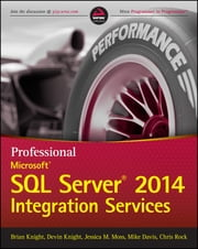 Professional Microsoft SQL Server 2014 Integration Services ebook by Brian Knight, Devin Knight, Jessica M. Moss,...