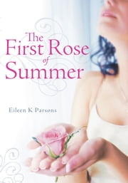 The First Rose of Summer ebook by Eileen K Parsons