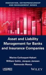 Asset and Liability Management for Banks and Insurance Companies ebook by William Gehin,Jacques Janssen,Raimondo Manca,Marine Corlosquet-Habart