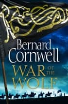 War of the Wolf (The Last Kingdom Series, Book 11) ebook by Bernard Cornwell