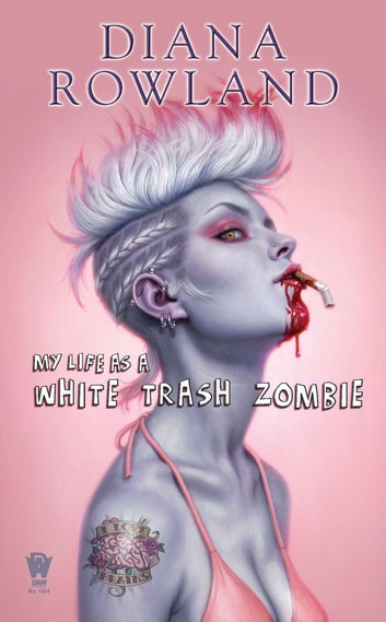 My Life as a White Trash Zombie ebook by Diana Rowland