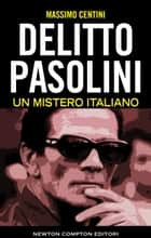 Delitto Pasolini. Un mistero italiano eBook by Massimo Centini