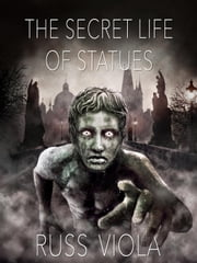 The Secret Life of Statues - Tools of Creation, #1 ebook by Russ Viola
