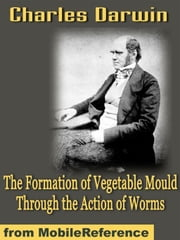 The Formation Of Vegetable Mould Through The Action Of Worms (Mobi Classics) ebook by Charles Darwin