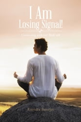 I Am Losing Signal! - Connecting with our 'Real' self ebook by Ritendra Banerjee