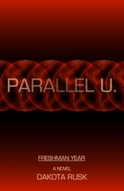 Parallel U. - Freshman Year ebook by Dakota Rusk
