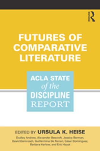 Futures of Comparative Literature - ACLA State of the Discipline Report ebook by