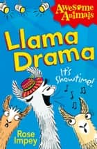 Llama Drama (Awesome Animals) ebook by Rose Impey, Ali Pye