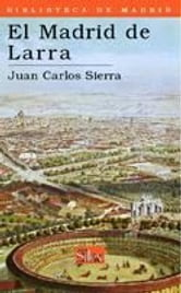 El Madrid de Larra ebook by Juan Carlos Sierra Gómez