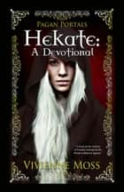 Pagan Portals - Hekate - A Devotional ebook by Vivienne Moss