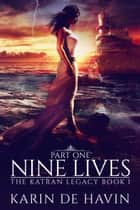 Nine Lives--Part One - The Katran Legacy, #1 ebook by Karin De Havin