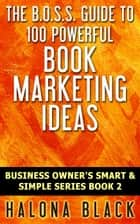 100 Powerful Book Marketing Ideas ebook by Halona Black