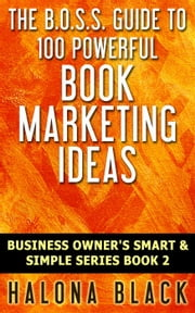 100 Powerful Book Marketing Ideas - Business Owner's Smart and Simple Series, Book 2 ebook by Halona Black