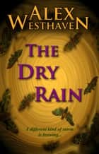 The Dry Rain ebook by Alex Westhaven