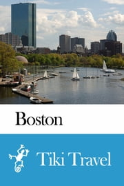 Boston (USA) Travel Guide - Tiki Travel ebook by Tiki Travel