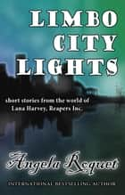 Limbo City Lights - Lana Harvey, Reapers Inc. ebook by Angela Roquet