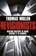 The Revisionists ebook by Thomas Mullen