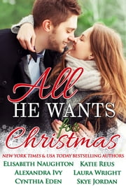 All He Wants for Christmas ebook by Cynthia Eden,Katie Reus,Elisabeth Naughton