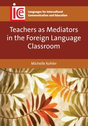 Teachers as Mediators in the Foreign Language Classroom ebook by Michelle Kohler