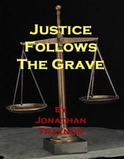 Justice Follows the Grave ebook by Jonathan Traynor