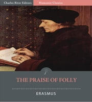 The Praise of Folly (Illustrated Edition) ebook by Erasmus