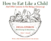 How to Eat Like a Child - And Other Lessons in Not Being a Grown-up ebook by Delia Ephron