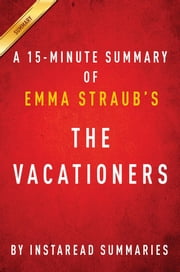 Summary of The Vacationers - by Emma Straub | Includes Analysis ebook by Instaread Summaries