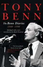 The Benn Diaries - 1940-1990 ebook by Tony Benn