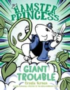 Hamster Princess: Giant Trouble ebook by Ursula Vernon