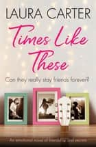 Times Like These - An emotional novel of friendship and secrets ebook by Laura Carter