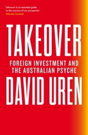 Takeover - Foreign Investment and the Australian Psyche ebook by David Uren