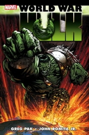 Hulk - World War Hulk ebook by Greg Pak,John Romita Jr.