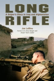 Long Rifle - A Sniper's Story in Iraq and Afghanistan ebook by Joe LeBleu