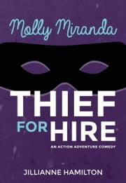 Molly Miranda: Thief for Hire (Book 1) - Action Adventure Comedy ebook by Jillianne Hamilton