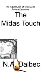 The Adventures of Nick Mane, Private Detective: The Midas Touch ebook by N. A. Dalbec