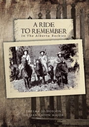 A RIDE TO REMEMBER - In The Alberta Rockies ebook by THELMA JO DOBSON, LILLIAN CATON MAJOR