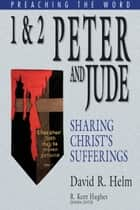 1 and 2 Peter and Jude - Sharing Christ's Sufferings ebook by David R. Helm, R. Kent Hughes