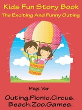Kids Fun Story Book: The Exciting And Funny Outing ebook by Megs Var