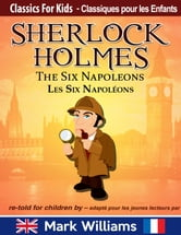 Sherlock Holmes re-told for children / adapté pour les jeunes lecteurs - The Six Napoleons / Les Six Napoléons ebook by Mark Williams