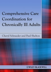 Comprehensive Care Coordination for Chronically Ill Adults ebook by Cheryl Schraeder,Paul S. Shelton