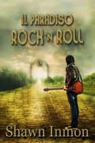 Il Paradiso Rock 'n Roll ebook by Shawn Inmon